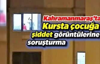 Kahramanmaraş'ta kursta çocuğa şiddet görüntülerine soruşturma