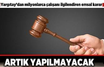Yargıtay'dan milyonlarca çalışanı ilgilendiren emsal karar! Artık yapılmayacak!