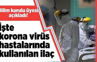 Bilim kurulu üyesi açıkladı! İşte korona virüs hastalarında kullanılan ilaç!