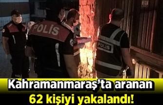 Kahramanmaraş'ta aranan 62 kişiyi yakalandı!