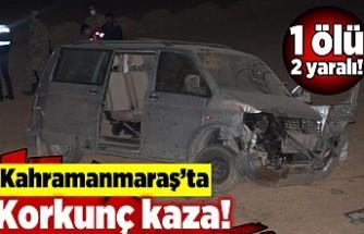 Kahramanmaraş'ta korkunç kaza! 1 ölü 2 yaralı!