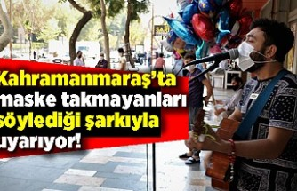 Kahramanmaraş'ta maske takmayanları söylediği şarkıyla uyarıyor!