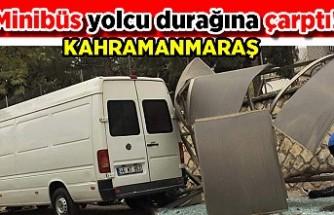 Kahramanmaraş'ta minibüs yolcu durağına çarptı!