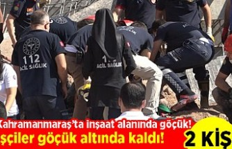 Kahramanmaraş'ta inşaat alanında göçük! işçiler göçük altında kaldı! 2 kişi ölü!