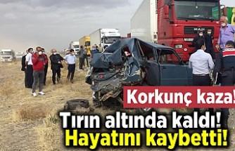 Korkunç kaza! Tırın altında kalarak hayatını kaybetti!