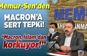 Memur-Sen: ''Macron, İslam'dan korkuyor!''