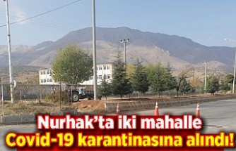 Nurhak'ta iki mahalle Covid-19 karantinasına alındı!