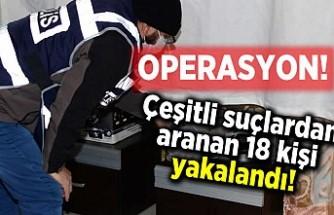 Çeşitli suçlardan aranan 18 kişi yakalandı!