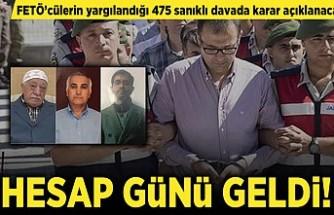 FETÖ'cülerin yargılandığı  475 sanıklı davada karar açıklanacak! Hesap Günü!