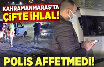 Kahramanmaraş'ta çifte ihlal! Polis affetmedi