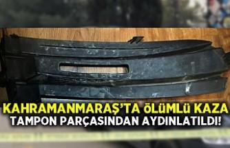 Kahramanmaraş'ta ölümlü kaza tampon parçasından aydınlatıldı