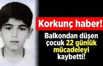 Korkunç haber! Balkondan düşen çocuk 22 günlük mücadelesini kaybetti!