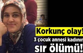 Korkunç olay! 3 Çocuk annesi kadının sır ölümü!