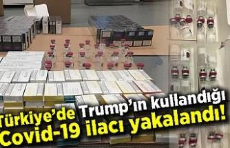Türkiye'de Trump'ın kullandığı Covid-19 ilacı yakalandı!