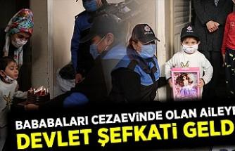 Babaları cezaevinde olan aileye devlet şefkati geldi