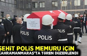 Şehit polis memuru için Kahramanmaraş'ta tören düzenlendi