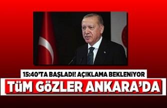 15:40'ta başladı! Tüm gözler Ankara'da