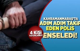 Kahramanmaraş'ta adım adım takip eden polis enseledi!