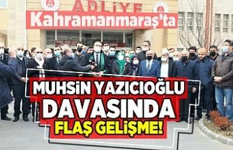 Kahramanmaraş'ta Muhsin Yazıcıoğlu davasında yeni gelişme!