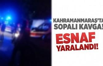 Kahramanmaraş'ta sopalı kavgada, esnaf yaralandı!
