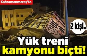 Kahramanmaraş'ta yük treni kamyonu biçti! 2 kişi...