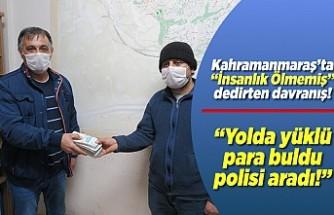 Kahramanmaraş'ta yüklü miktar para buldu, polisi aradı!