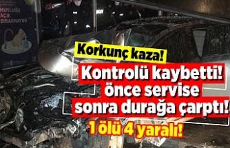 Korkunç kaza! Kontrolü kaybetti önce servise sonra durağa çarptı! 1 ölü 4 yaralı!