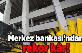 Merkez Bankası'ndan rekor kâr!