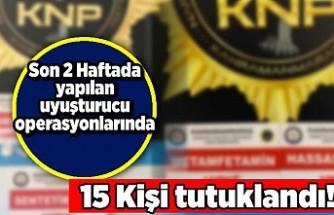 Son 2 Haftada yapılan uyuşturucu operasyonlarında 15 kişi tutuklandı!