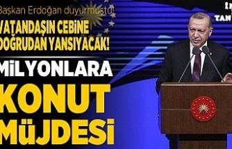 Başkan Erdoğan duyurmuştu! Vatandaşın cebine doğrudan yansıyacak! Milyonlara konut müjdesi