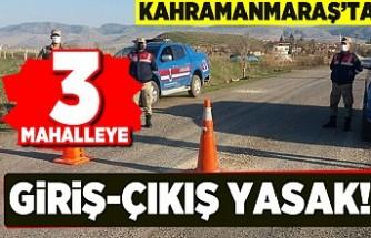 Kahramanmaraş'ta 3 mahalleye giriş-çıkış yasak!