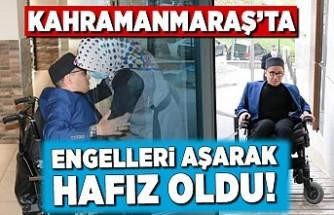 Kahramanmaraş'ta engelleri aşarak hafız oldu!