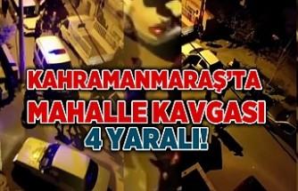 Kahramanmaraş'ta iki aile arasında kavga 4 yaralı!