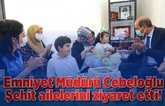 Emniyet Müdürü Cebeloğlu şehit ailelerini ziyaret etti!