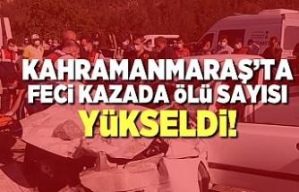 Kahramanmaraş'ta feci kazada ölü sayısı yükseldi!