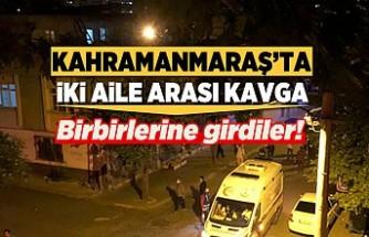 Kahramanmaraş'ta iki aile arasında kavga çıktı!