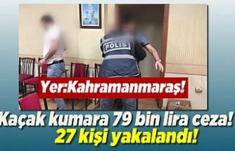 Kahramanmaraş'ta kumar operasyonu! 27 kişiye 79 bin lira ceza