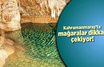 Kahramanmaraş'ta mağaralar dikkat çekiyor!