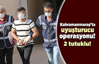 Kahramanmaraş'ta uyuşturucu operasyonunda 2 kişi tutuklandı!