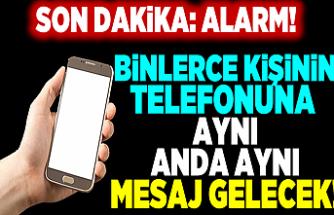 Binlerce kişinin telefonuna aynı anda aynı mesaj gelecek! Alarm...