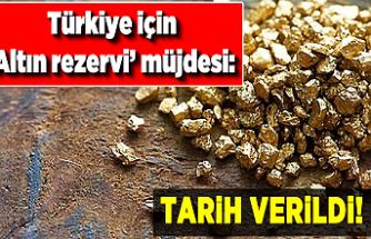 Türkiye için 'Altın rezervi' müjdesi: Tarih verildi