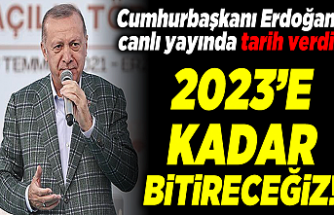 Cumhurbaşkanı Erdoğan, canlı yayında tarih verdi: 2023'e kadar bitireceğiz