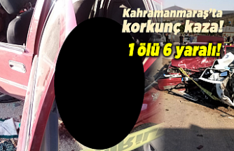 Kahramanmaraş'ta korkunç kaza! 1 ölü 6 yaralı
