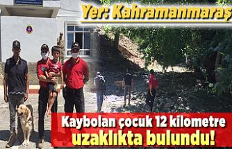Kahramanmaraş'ta kaybolan çocuk 12 kilometre uzaklıkta bulundu