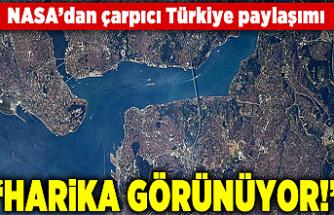 NASA'dan Türkiye paylaşımı! 'Harika görünüyor'