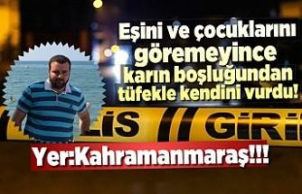 Kahramanmaraş'ta ailesini göremeyen baba kendini karın boşluğundan vurdu!