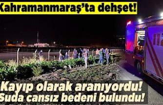 Kahramanmaraş'ta dehşet olay! Kayıp olarak aranıyordu, suda cansız bedeni bulundu!