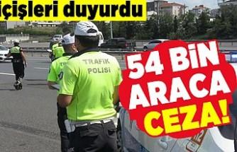 İçişleri duyurdu! 54 bin araca ceza!
