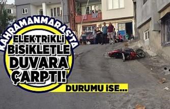 Kahramanmaraş'ta elektrikli bisikletle duvara çarptı! Durumu ise...