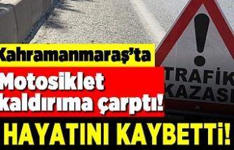 Kahramanmaraş'ta motosiklet kaldırıma çarptı! Hayatını kaybetti!